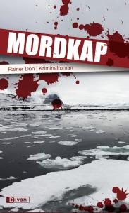 Ganz so reißerisch, wie das Cover ihn verkauft, kommt Rainer Dohs Krimi MORDKAP nicht daher. Spannend ist er trotzdem! (Bild von www.kongking.de)
